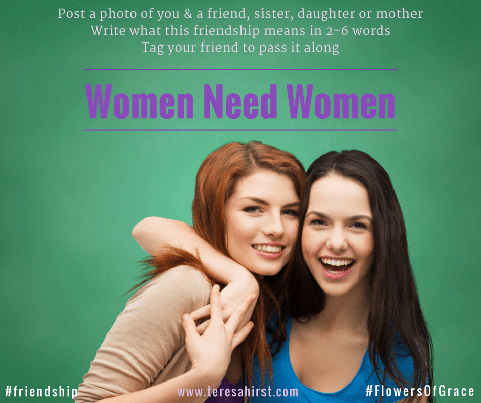 Women Need Women #friendship #women #flowersofgrace